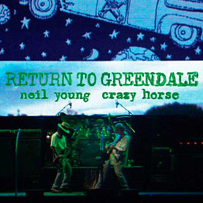 NEIL YOUNG & CRAZY HORSE – RETURN TO GREENDALE