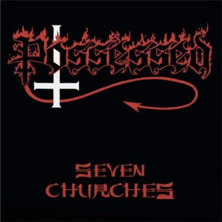 POSSESSED – SEVEN CHURCHES