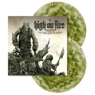 HIGH ON FIRE DEATH IS THIS COMMUNION green